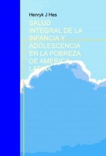 SALUD INTEGRAL DE LA INFANCIA Y ADOLESCENCIA EN LA POBREZA DE AMERICA LATINA