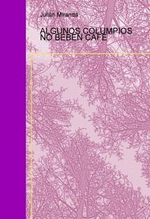 ALGUNOS COLUMPIOS NO BEBEN CAFÉ