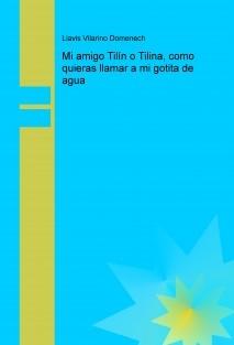 Mi amigo Tilín o Tilina, como quieras llamar a mi gotita de agua