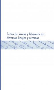 Libro de armas y blasones de diversos linajes y retratos