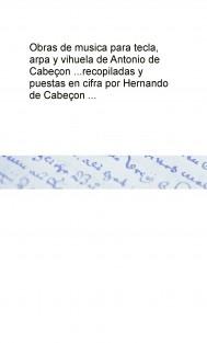 Obras de musica para tecla, arpa y vihuela de Antonio de Cabeçon ... recopiladas y puestas en cifra por Hernando de Cabeçon ...