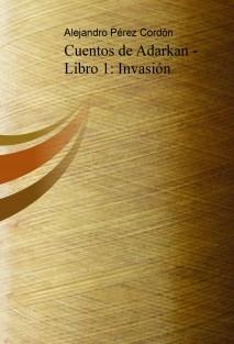 Cuentos de Adarkan - Libro 1: Invasión