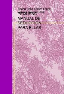 PEQUEÑO MANUAL DE SEDUCCION PARA ELLAS