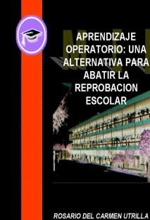 APRENDIZAJE OPERATORIO: UN A ALTERNATIVA PARA ABATIR LA REPROBACION ESCOLAR