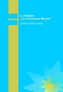 La Religión,  ¿Un Constructo Mental?