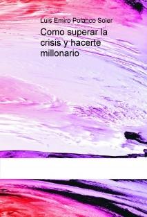 Como superar la crisis y hacerte millonario