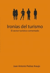 Ironías del Turismo. El sector turístico comentado
