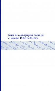 Suma de cosmographia fecha por el maestro Pedro de Medina