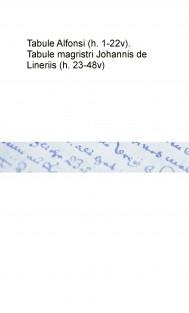 Tabule Alfonsi (h. 1-22v). Tabule magristri Johannis de Lineriis (h. 23-48v)