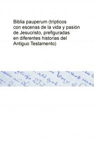 Biblia pauperum (trípticos con escenas de la vida y pasión de Jesucristo, prefiguradas en diferentes historias del Antiguo Testamento)