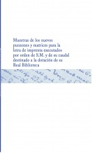 Muestras de los nuevos punzones y matrices para la letra de imprenta executados por orden de S.M. y de su caudal destinado a la dotación de su Real Biblioteca