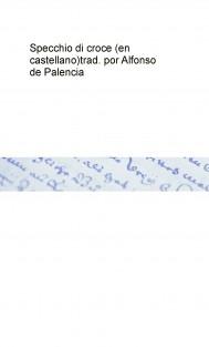 Specchio di croce (en castellano)   trad. por Alfonso de Palencia
