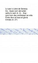 Lo sávi o Libre de Seneca   . Inc.: Ayssi com del sollel veihs lo rach (h. 2)... Exp.: com hom deu endressar sa vida. Finito libro sit laus et gloria Christo (h. 27)