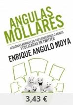 Angulas Mollares. Historias mínimas en 140 caracteres publicados o menos publicadas en Twitter