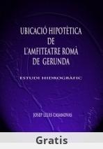 UBICACIÓ HIPOTÈTICA DE L'AMFITEATRE ROMÀ DE GERUNDA