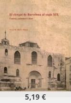 El clergat de Barcelona al segle XIX. Context, costumari i elenc