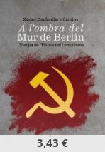 A L'OMBRA DEL MUR DE BERLÍN. L'EUROPA DE L'EST SOTA EL COMUNISME