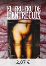 EL FRU-FRU DE L'ENTRECUIX