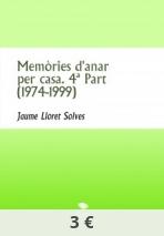 Memòries d'anar per casa. 4ª Part (1974-1999)