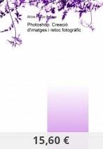 Photoshop. Creació d'imatges i retoc fotogràfic